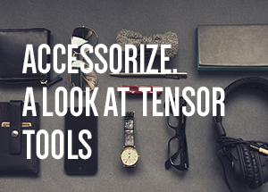 Accessorize. A Look at Tensor Tools for Adhesives